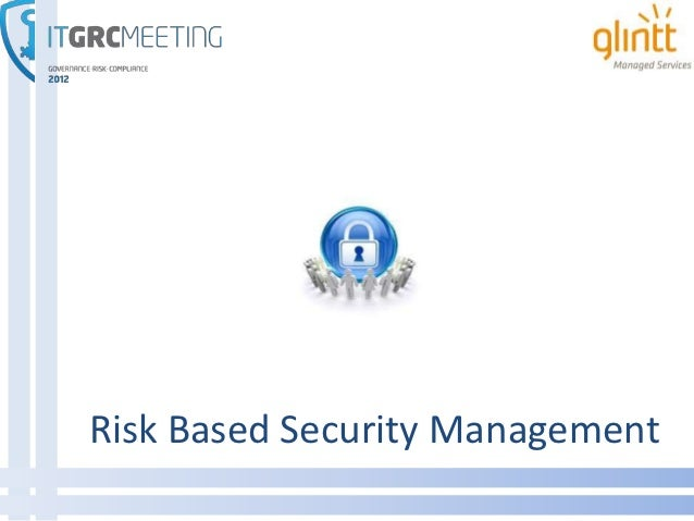 Risk Based Security Management