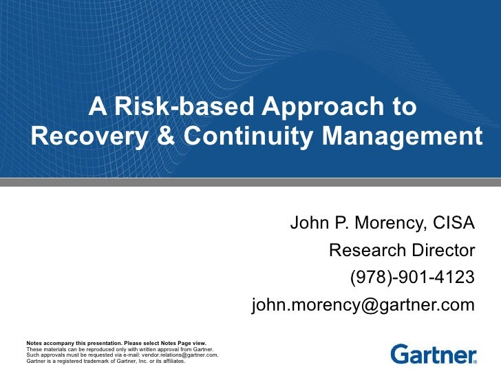 A Risk-based Approach to  Recovery & Continuity Management John P. Morency, CISA Research Director (978)-901-4123 [email_a...