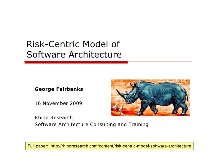 Risk-Centric Model of Software Architecture      George Fairbanks     16 November 2009     Rhino Research    Software Arch...