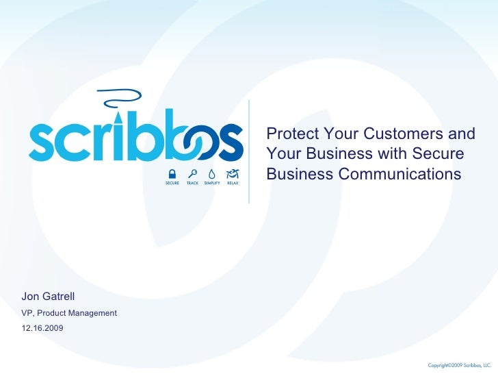 Protect Your Customers and Your Business with Secure Business Communications Jon Gatrell VP, Product Management 12.16.2009