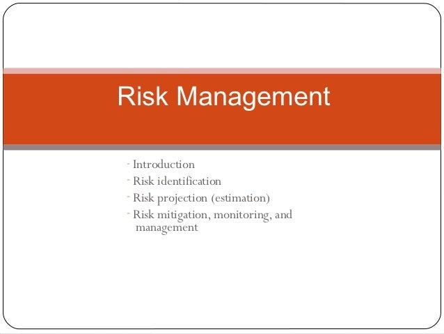 Risk Management- Introduction- Risk identification- Risk projection (estimation)- Risk mitigation, monitoring, and managem...