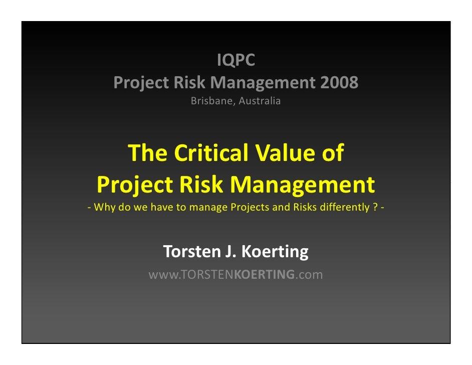 IQPC      Project Risk Management 2008                      Brisbane, Australia        The Critical Value of  Project Risk...