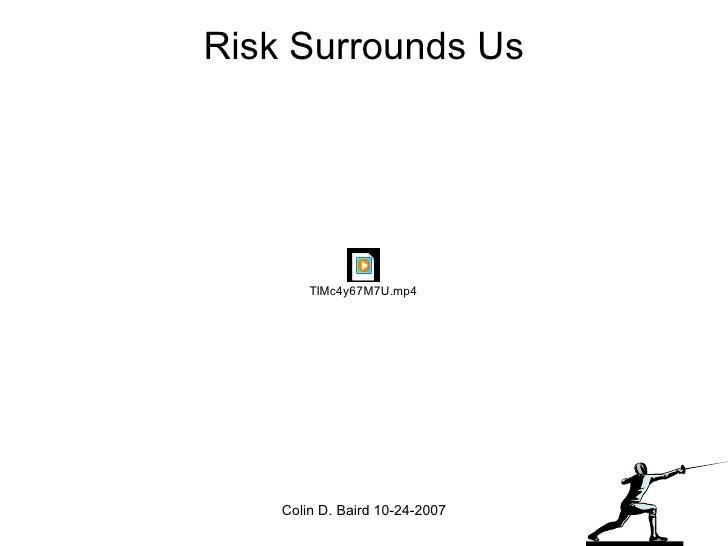 Risk Surrounds Us Colin D. Baird 10-24-2007