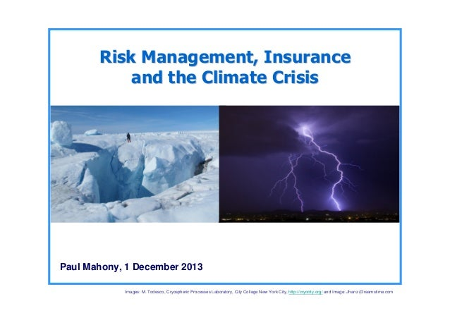 Risk Management, Insurance and the Climate Crisis  Paul Mahony, 1 December 2013 Images: M. Todesco, Cryospheric Processes ...