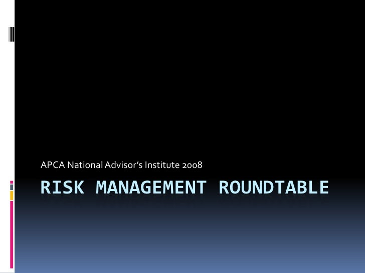 APCA National Advisor's Institute 2008  RISK MANAGEMENT ROUNDTABLE