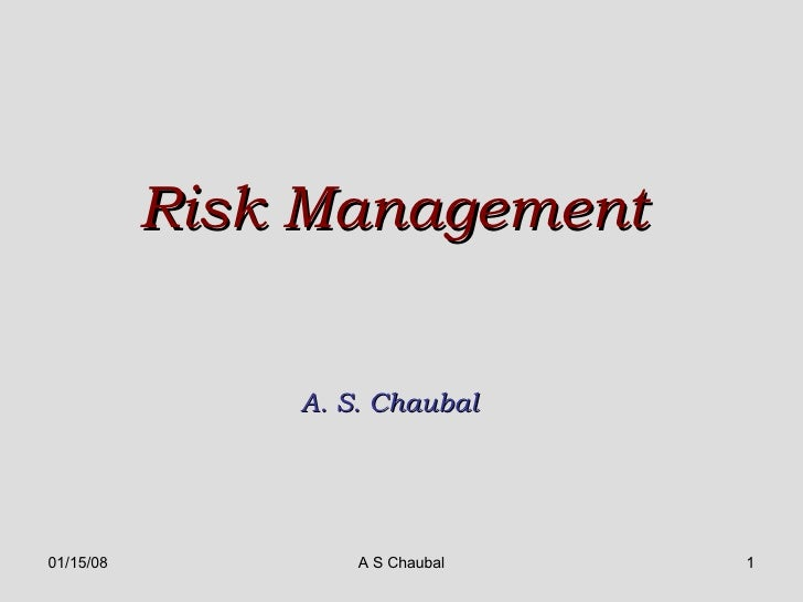 Risk Management  A. S. Chaubal