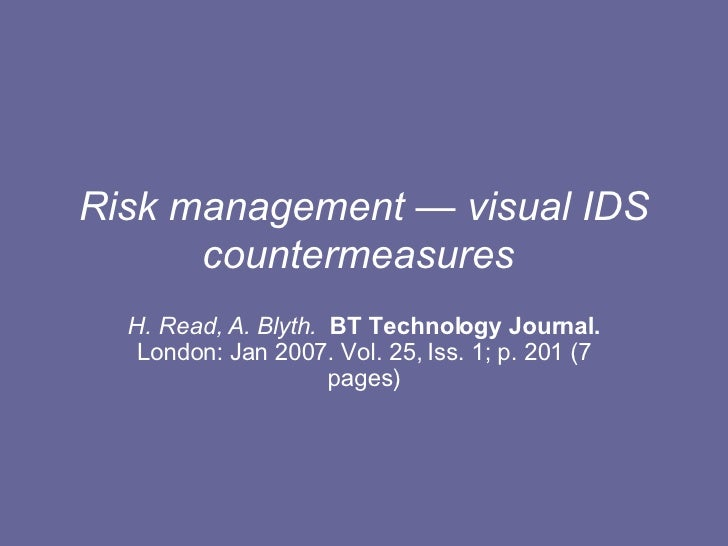 Risk management — visual IDS countermeasures   H. Read, A. Blyth.   BT Technology Journal.  London: Jan 2007. Vol. 25, Iss...