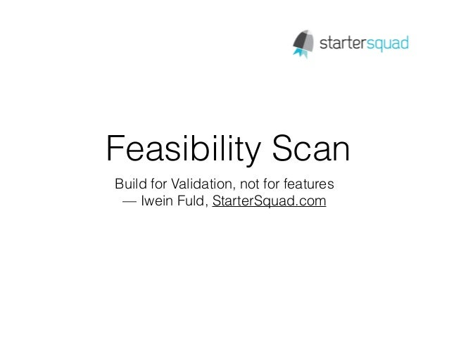 Feasibility Scan Build for Validation, not for features — Iwein Fuld, StarterSquad.com