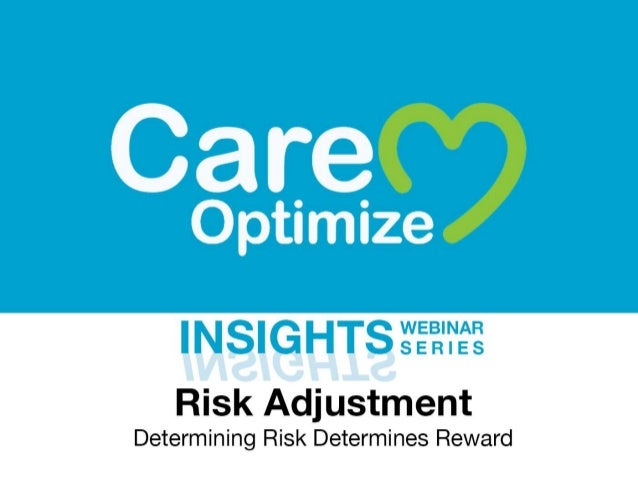 Risk Adjustment What is it? Methodology accounting for known and/or discovered health data elements and levels comparisons...