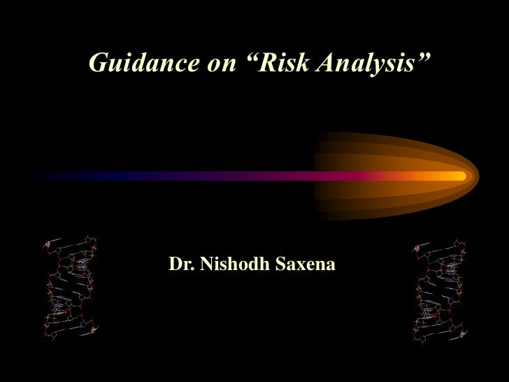 "Guidance on ""Risk Analysis""           Dr. Nishodh Saxena"