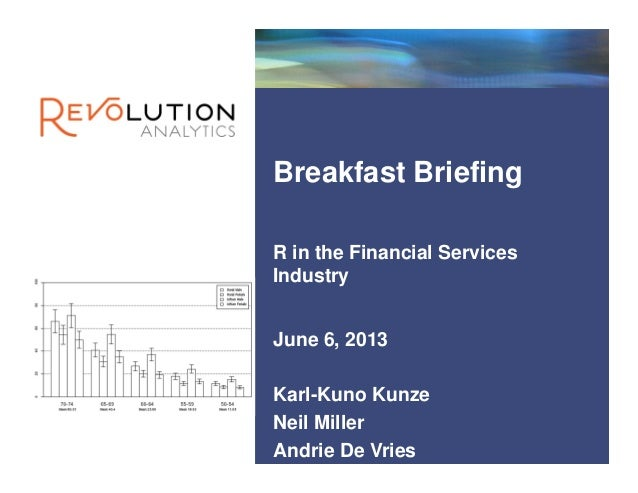 RevolutionConfidential R in the Financial Services Industry June 6, 2013 Karl-Kuno Kunze Neil Miller Andrie De Vries Brea...