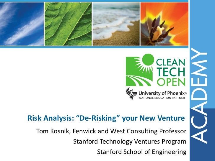 "Risk Analysis: ""De-Risking"" your New Venture  Tom Kosnik, Fenwick and West Consulting Professor              Stanford Tech..."