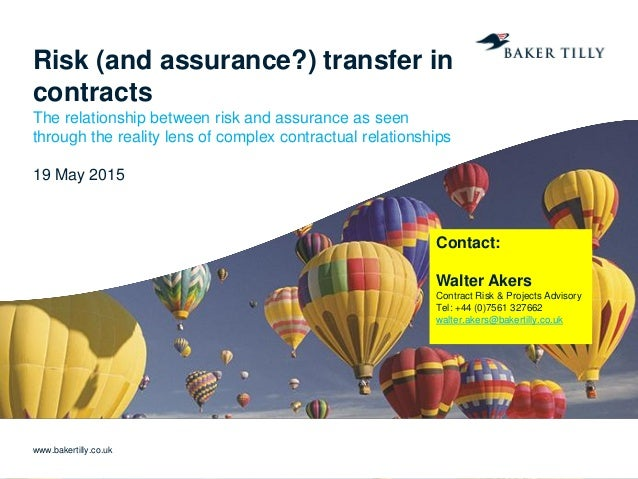 www.bakertilly.co.uk Risk (and assurance?) transfer in contracts The relationship between risk and assurance as seen throu...