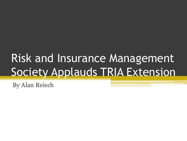Risk and Insurance Management Society Applauds TRIA Extension By Alan Reisch