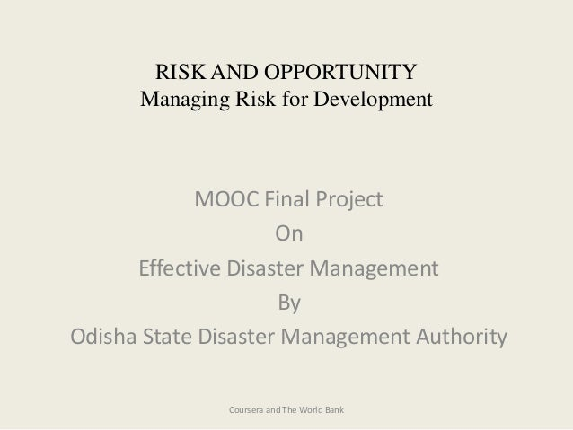 RISK AND OPPORTUNITY Managing Risk for Development MOOC Final Project On Effective Disaster Management By Odisha State Dis...