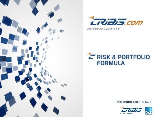 Materiale a esclusivo uso interno. E' vietata la riproduzione e la divulgazione senza il consenso di CRIBIS D&B Marketing ...