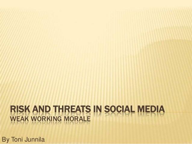 RISK AND THREATS IN SOCIAL MEDIA  WEAK WORKING MORALEBy Toni Junnila