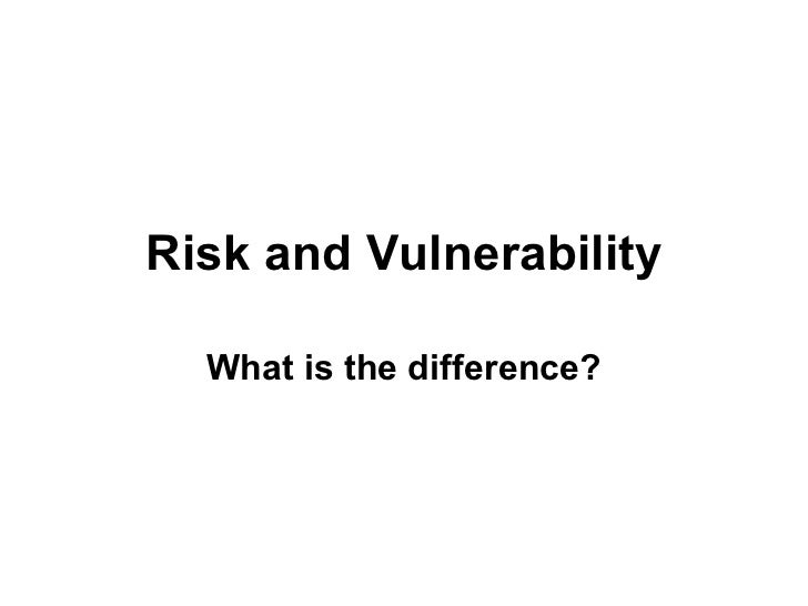 Risk and Vulnerability What is the difference?