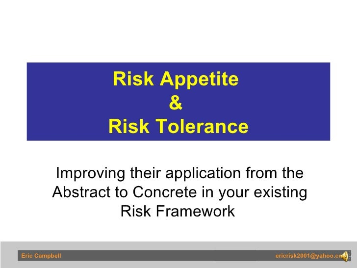 Risk Appetite  &  Risk Tolerance Improving their application from the Abstract to Concrete in your existing Risk Framework