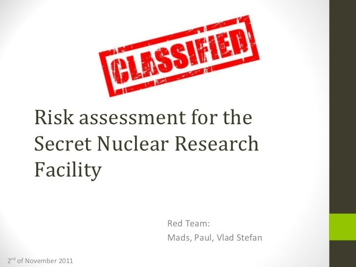 <ul>Risk assessment for the  <li>Secret Nuclear Research