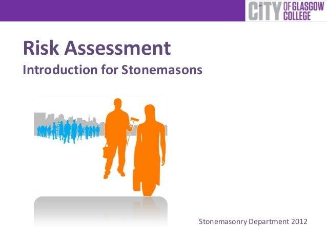 Risk Assessment Introduction for Stonemasons Stonemasonry Department 2012