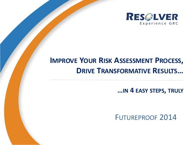 improve your risk assessment process drive transformative results in 4 easy steps
