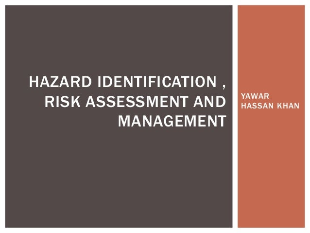 HAZARD IDENTIFICATION ,                          YAWAR RISK ASSESSMENT AND      HASSAN KHAN         MANAGEMENT