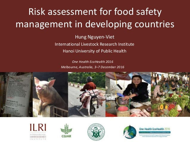 Risk assessment for food safety management in developing countries One Health EcoHealth 2016 Melbourne, Australia, 3–7 Dec...