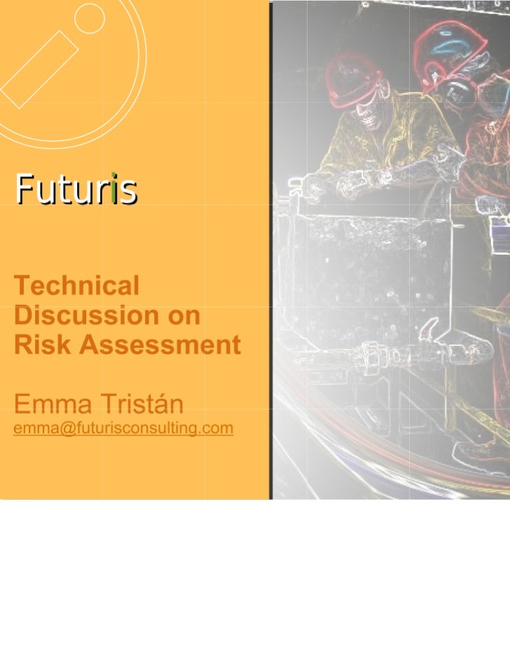 Futur i s Environment-Health-Safety Technical Discussion on Risk Assessment Emma Tristán [email_address]