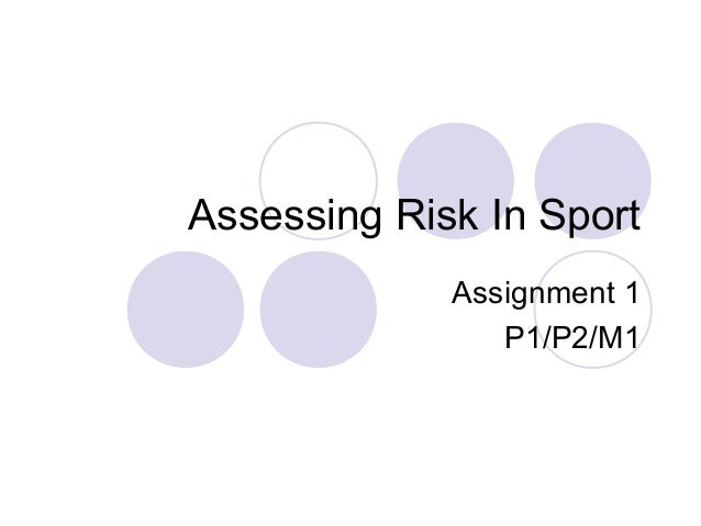 Assessing Risk In Sport             Assignment 1                P1/P2/M1
