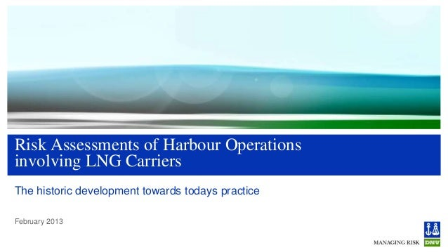 Risk Assessments of Harbour Operationsinvolving LNG CarriersThe historic development towards todays practiceFebruary 2013