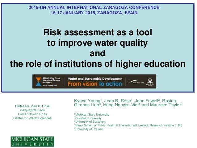 Risk assessment as a tool to improve water quality and the role of institutions of higher education Professor Joan B. Rose...
