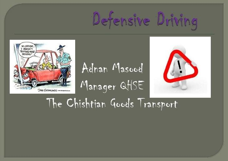Defensive Driving<br />Adnan Masood <br />Manager QHSE<br />The Chishtian Goods Transport<br />