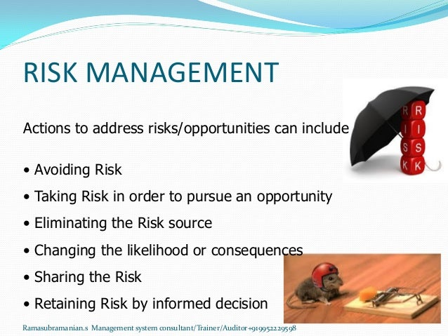 RISK MANAGEMENT Actions to address risks/opportunities can include • Avoiding Risk • Taking Risk in order to pursue an opp...