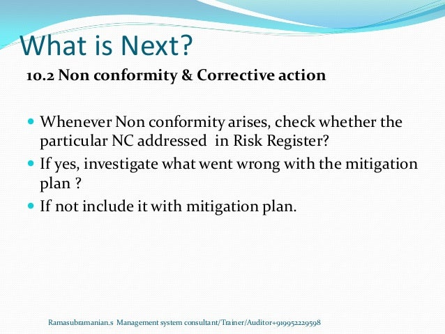 What is Next? Ramasubramanian.s Management system consultant/Trainer/Auditor+919952229598 10.2 Non conformity & Corrective...