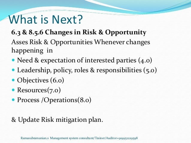 What is Next? Ramasubramanian.s Management system consultant/Trainer/Auditor+919952229598 6.3 & 8.5.6 Changes in Risk & Op...