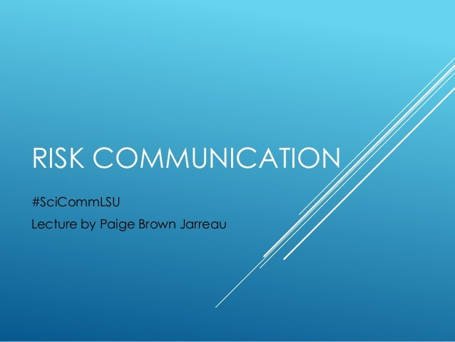 RISK COMMUNICATION  #SciCommLSU  Lecture by Paige Brown Jarreau