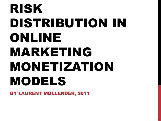 RISK DISTRIBUTION IN ONLINE MARKETING MONETIZATION MODELS BY LAURENT MÜLLENDER, 2011