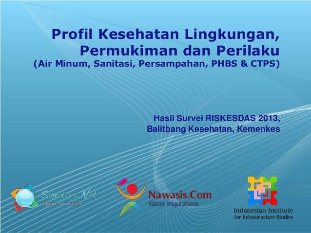 Profil Kesehatan Lingkungan, Permukiman dan Perilaku  (Air Minum, Sanitasi, Persampahan, PHBS & CTPS)  Hasil Survei RISKES...