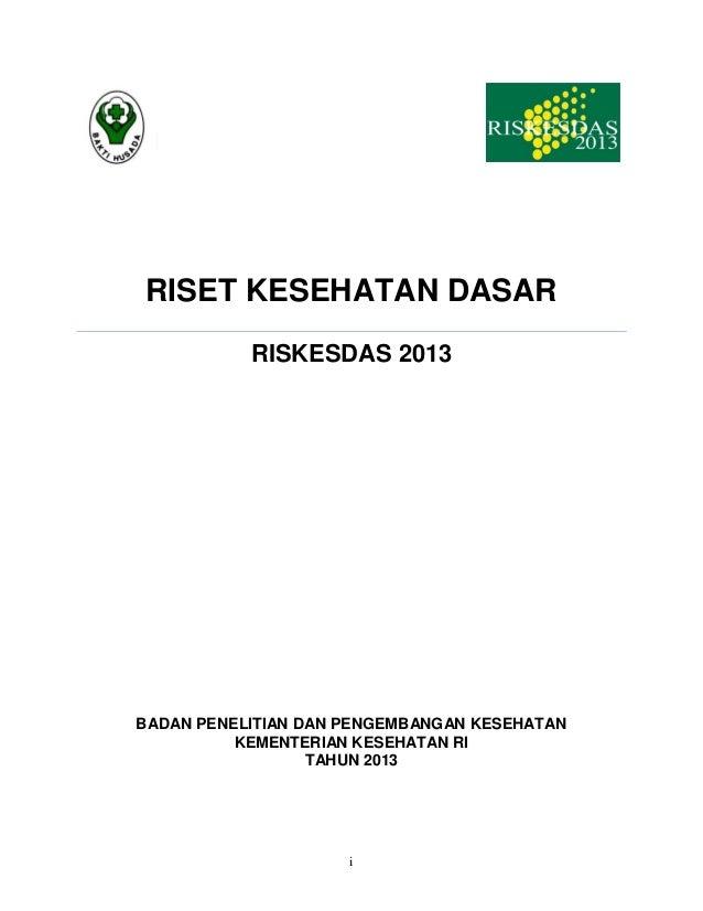 RISET KESEHATAN DASAR RISKESDAS 2013  BADAN PENELITIAN DAN PENGEMBANGAN KESEHATAN KEMENTERIAN KESEHATAN RI TAHUN 2013  i