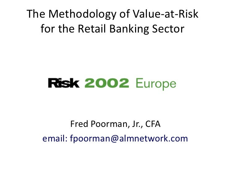 The Methodology of Value-at-Risk  for the Retail Banking Sector         Fred Poorman, Jr., CFA  email: fpoorman@almnetwork...