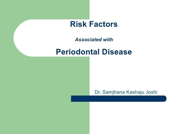 Risk Factors Associated with Periodontal Disease Dr. Samjhana Kashaju Joshi
