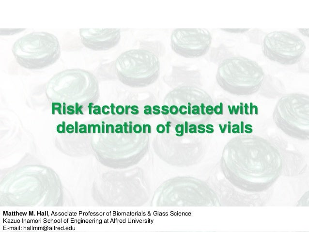 Risk factors associated with                 delamination of glass vialsMatthew M. Hall, Associate Professor of Biomateria...