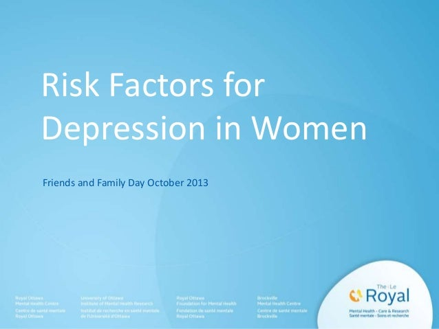 Risk Factors for Depression in Women Friends and Family Day October 2013