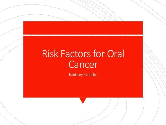 Risk Factors for Oral Cancer Rodney Goodie