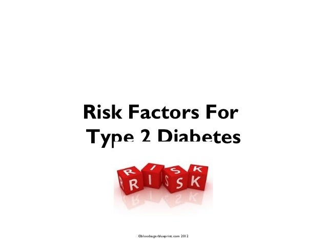Risk Factors ForType 2 Diabetes     ©bloodsugarblueprint.com 2012