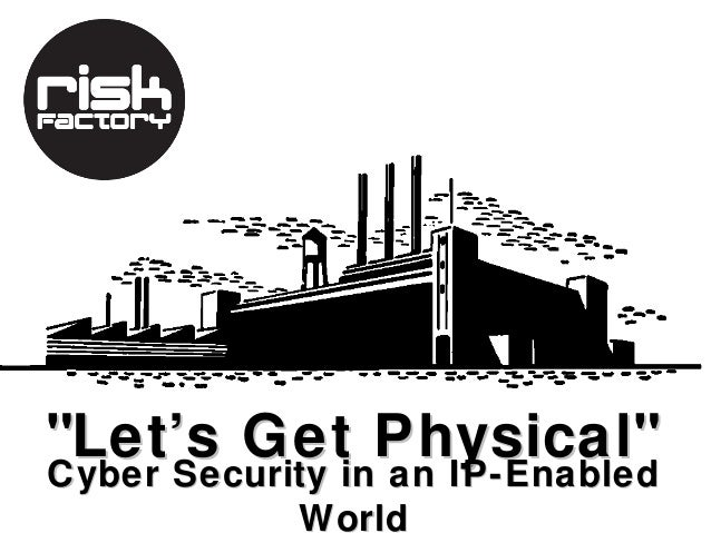 """Let's Get Physical""Cyber Security in an IP-Enabled            World"