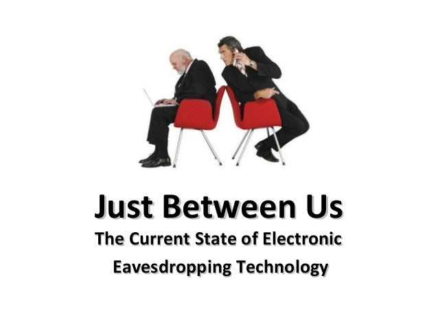 Just Between UsThe Current State of Electronic  Eavesdropping Technology