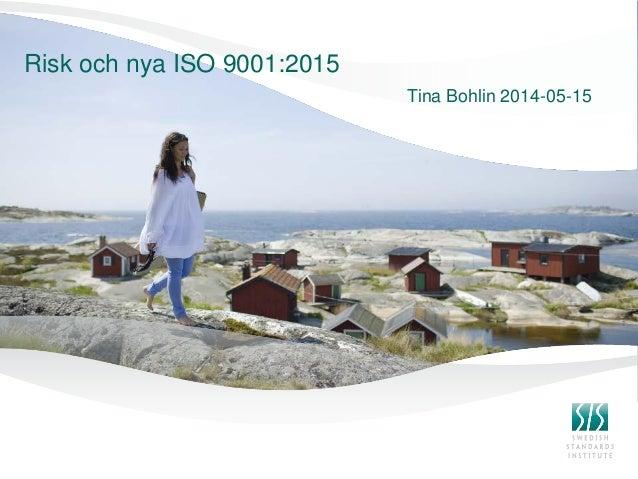 Risk och nya ISO 9001:2015 Tina Bohlin 2014-05-15