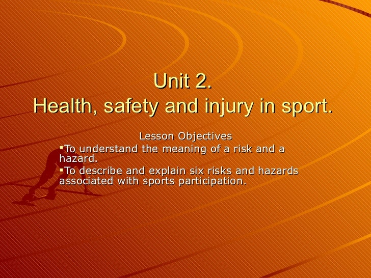Unit 2.  Health, safety and injury in sport.  <ul><li>Lesson Objectives </li></ul><ul><li>To understand the meaning of a r...